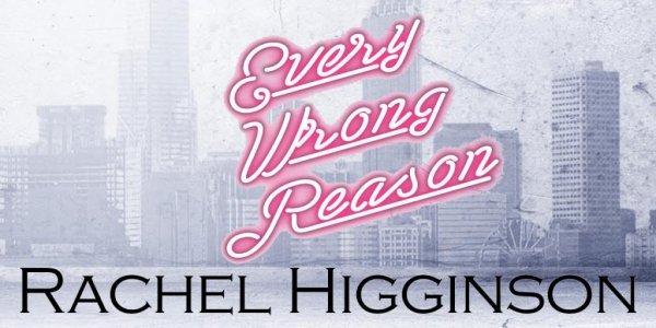 Every Wrong Reason, novel by Rachel Higginson